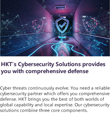 HKT's Cybersecurity Solutions provides you with comprehensive defense