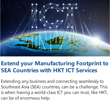 Extend your Manufacturing Footprint to SEA Countries with HKT ICT Services